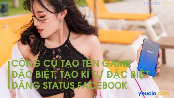 Tạo kí tự đặc biệt Facebook, tạo tên nick game Liên Quân mobile đẹp