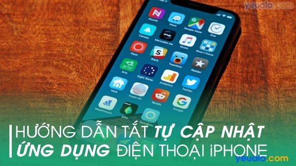 Cách Tắt tự cập nhật ứng dụng iPhone 5s, 6/ 6s Plus, 7/ 7 Plus, 8…