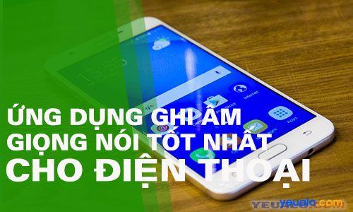 Phần mềm Ghi Âm Giọng Nói Tốt Nhất cho điện thoại Android