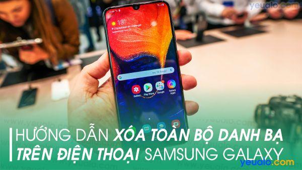 Cách xóa toàn bộ danh bạ trên Samsung A20, A30, A50, A70, Samsung M20, Galaxy S10+…