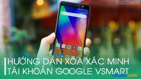 Xoá xác minh tài khoản Google Vsmart