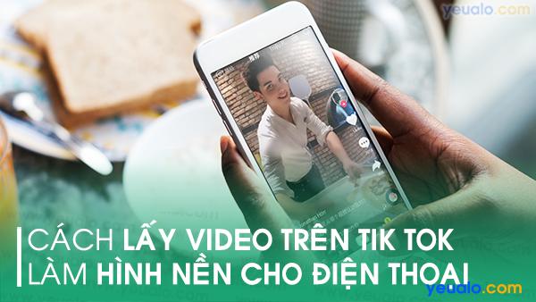 Cách lấy video trên Tik Tok làm hình nền điện thoại